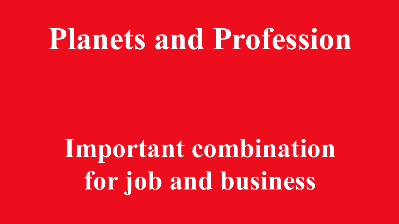 Planets and Profession Important Combination for job and business