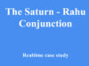 The Saturn - Rahu Conjunction real time case study
