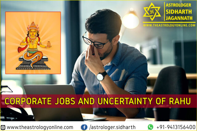 Corporate Jobs and Uncertainty of Rahu: Astrological Reason